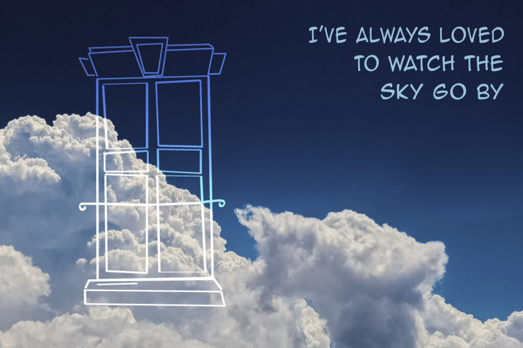 I've always loved to watch the sky go by