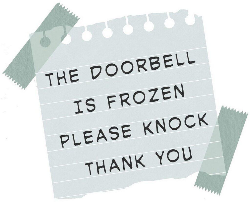The doorbell is frozen - Please knock - Thank you